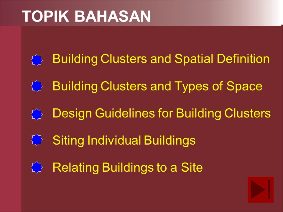 TOPIK BAHASAN Building Clusters and Spatial Definition Building Clusters and Types of Space Design Guidelines for Building Clusters Siting Individual Buildings Relating Buildings to a Site