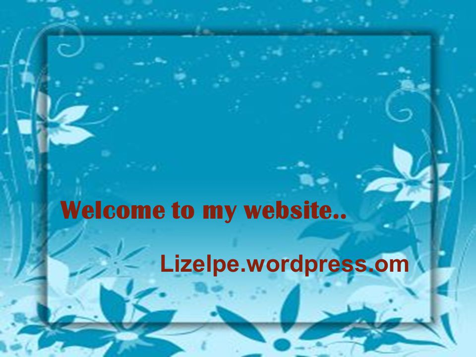 Welcome to my website.. Lizelpe.wordpress.om