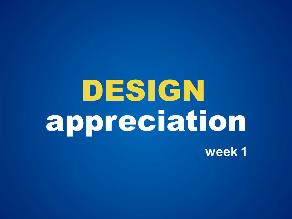 appreciation DESIGN week 1