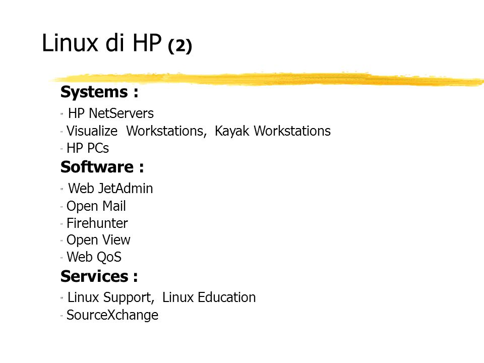 Linux di HP (2) Systems : HP NetServers Visualize Workstations, Kayak Workstations HP PCs Software : Web JetAdmin Open Mail Firehunter Open View Web QoS Services : Linux Support, Linux Education SourceXchange