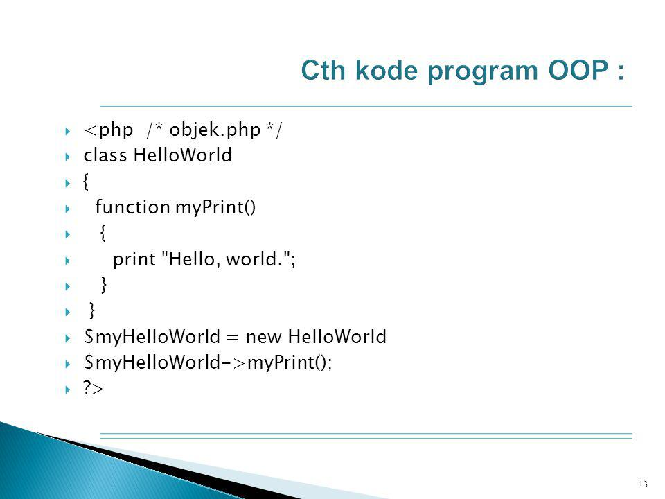  <php /* objek.php */  class HelloWorld  {  function myPrint()  {  print Hello, world. ;  }  $myHelloWorld = new HelloWorld  $myHelloWorld->myPrint();  > 13