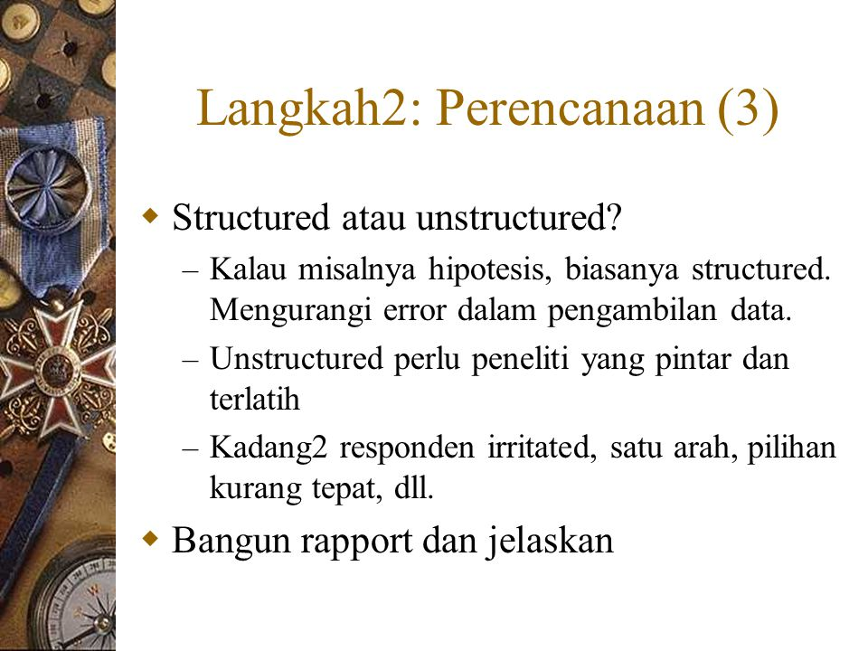 Langkah2: Perencanaan (3)  Structured atau unstructured.