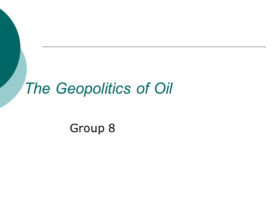 The Geopolitics of Oil Group 8