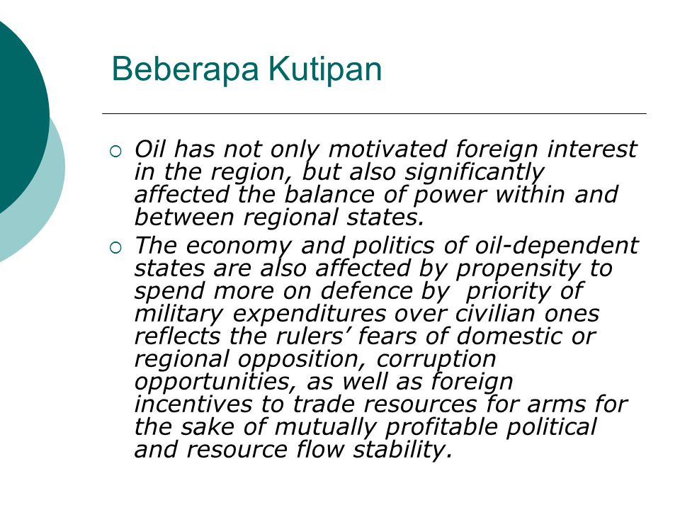 Beberapa Kutipan  Oil has not only motivated foreign interest in the region, but also significantly affected the balance of power within and between regional states.