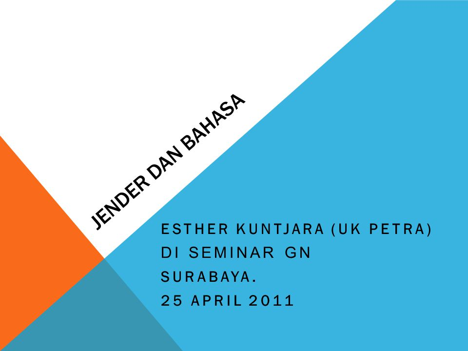 JENDER DAN BAHASA ESTHER KUNTJARA (UK PETRA) DI SEMINAR GN SURABAYA. 25 APRIL 2011