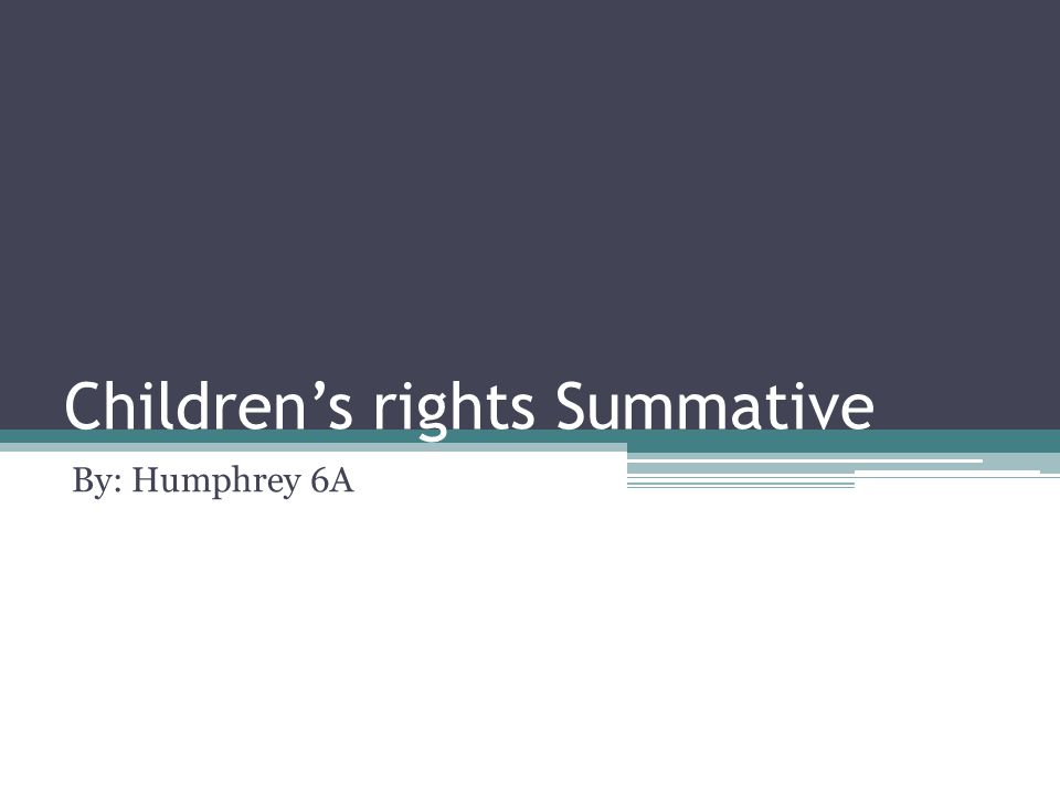 Children's rights Summative By: Humphrey 6A