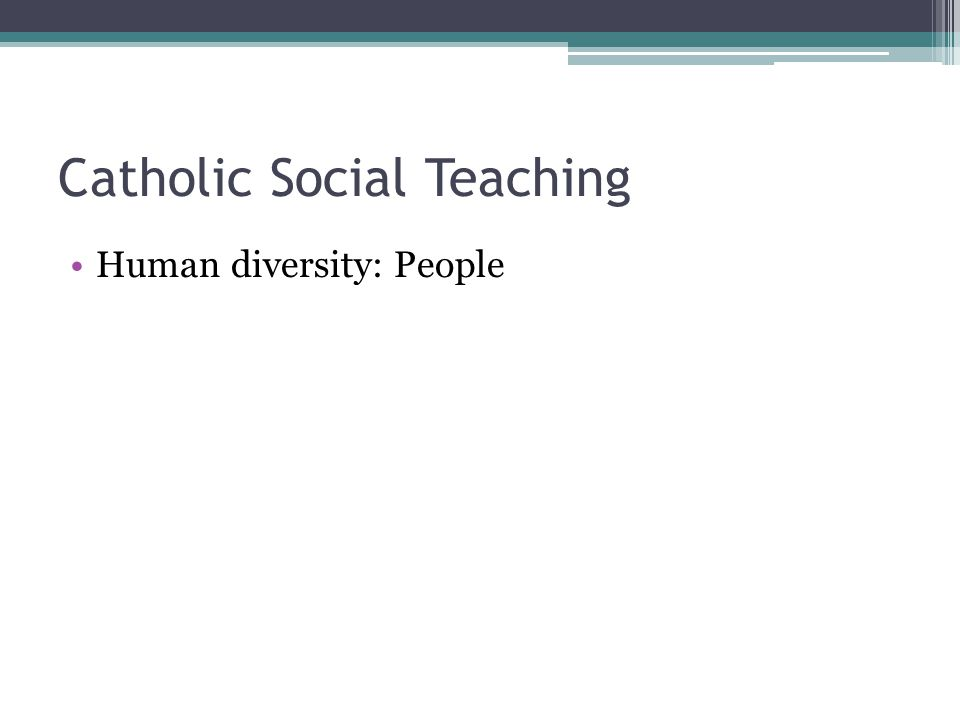 Catholic Social Teaching Human diversity: People