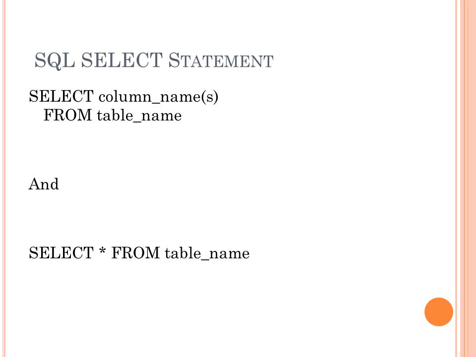 SQL SELECT S TATEMENT SELECT column_name(s) FROM table_name And SELECT * FROM table_name