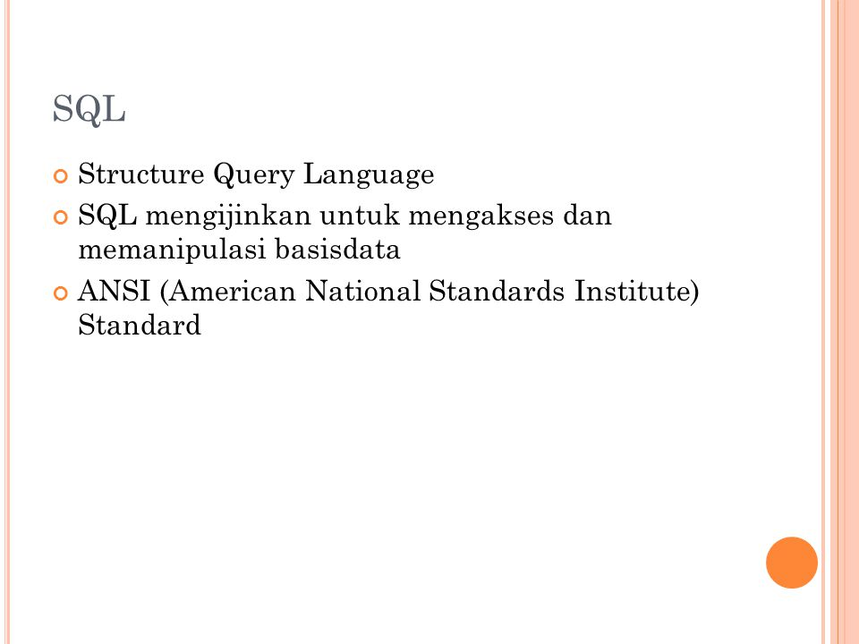 SQL Structure Query Language SQL mengijinkan untuk mengakses dan memanipulasi basisdata ANSI (American National Standards Institute) Standard