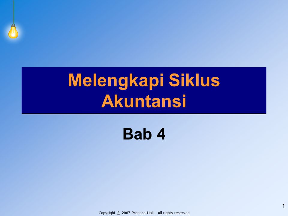Copyright © 2007 Prentice-Hall. All rights reserved 1 Melengkapi Siklus Akuntansi Bab 4