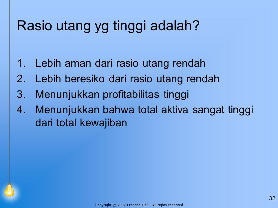 Copyright © 2007 Prentice-Hall. All rights reserved 32 Rasio utang yg tinggi adalah.