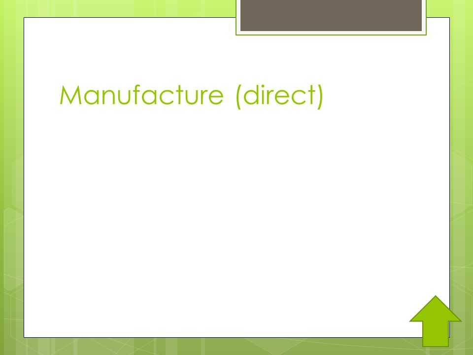Manufacture (direct)