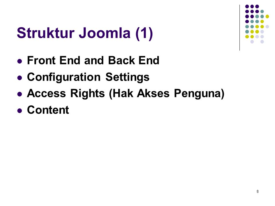 8 Struktur Joomla (1) Front End and Back End Configuration Settings Access Rights (Hak Akses Penguna) Content