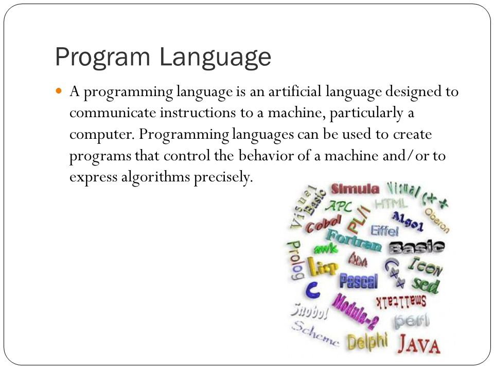 Program Language A programming language is an artificial language designed to communicate instructions to a machine, particularly a computer.