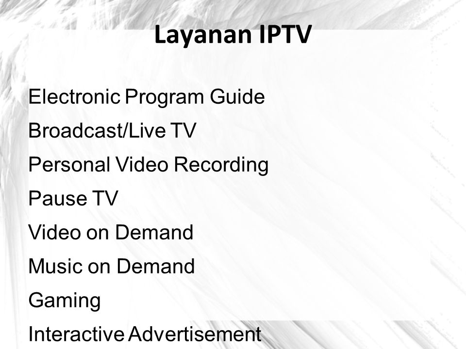 Layanan IPTV Electronic Program Guide Broadcast/Live TV Personal Video Recording Pause TV Video on Demand Music on Demand Gaming Interactive Advertisement T-Commerce News on Demand Data on Demand Pay per View