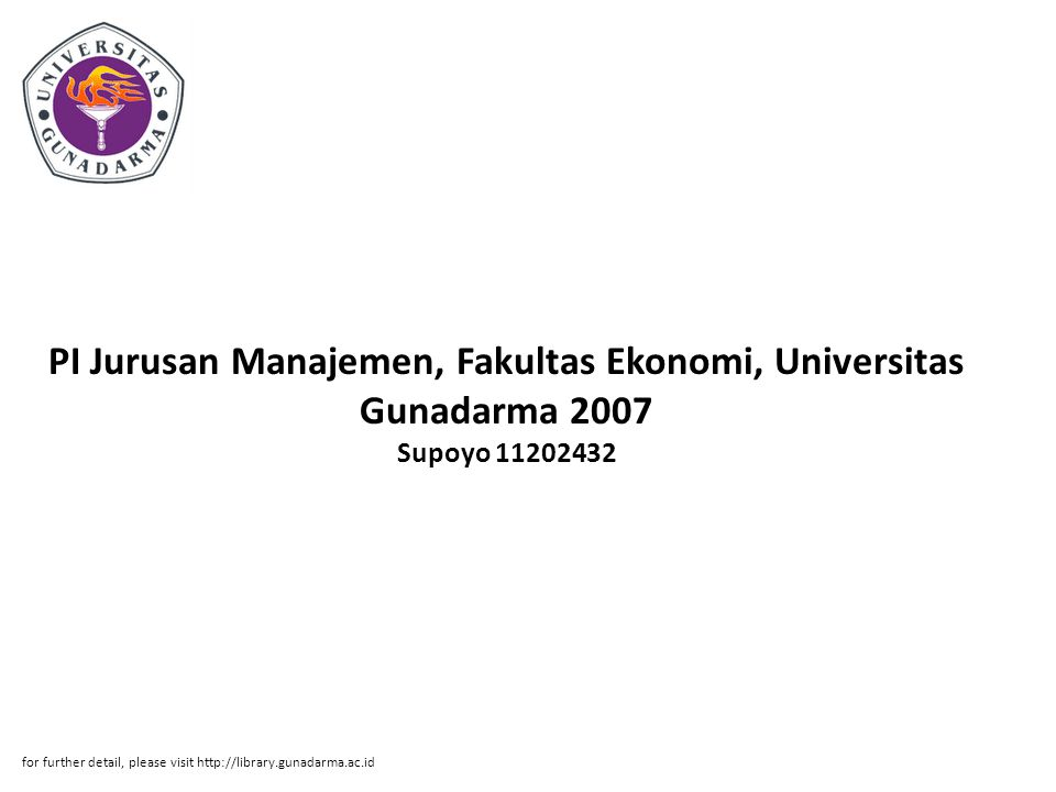 PI Jurusan Manajemen, Fakultas Ekonomi, Universitas Gunadarma 2007 Supoyo for further detail, please visit