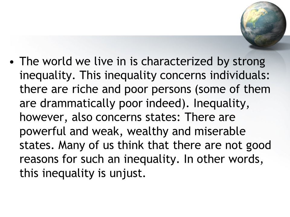 The world we live in is characterized by strong inequality.
