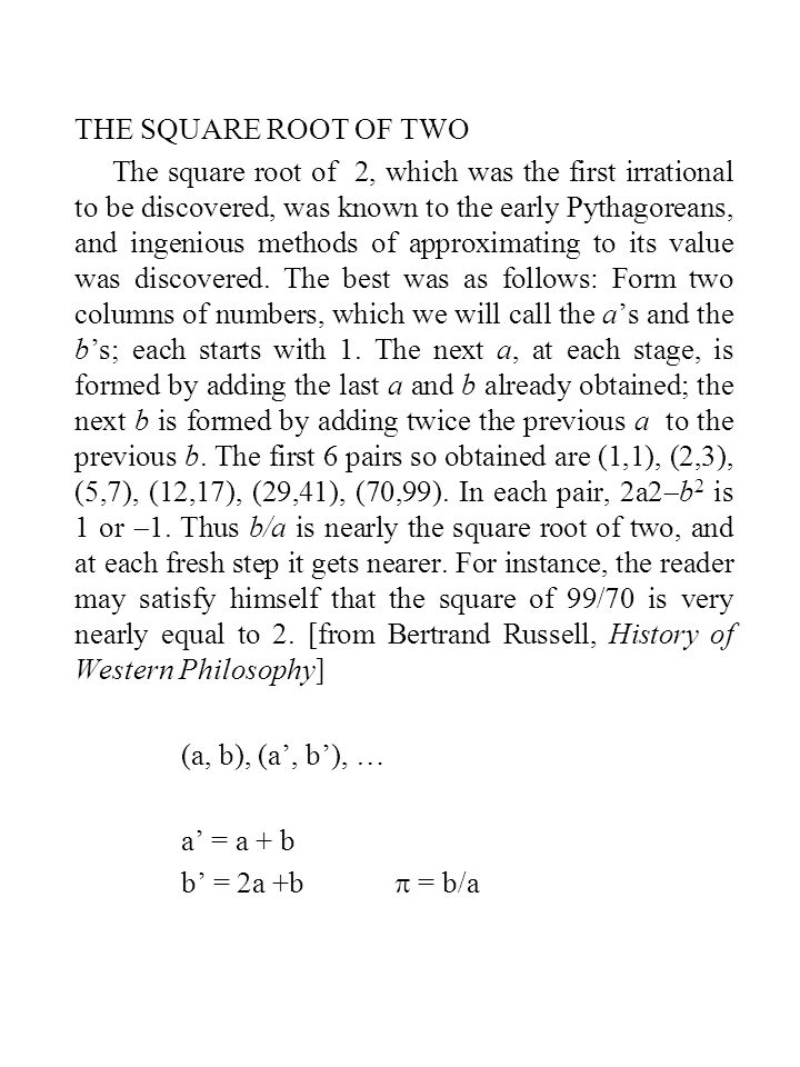 THE SQUARE ROOT OF TWO The square root of 2, which was the first irrational to be discovered, was known to the early Pythagoreans, and ingenious methods of approximating to its value was discovered.