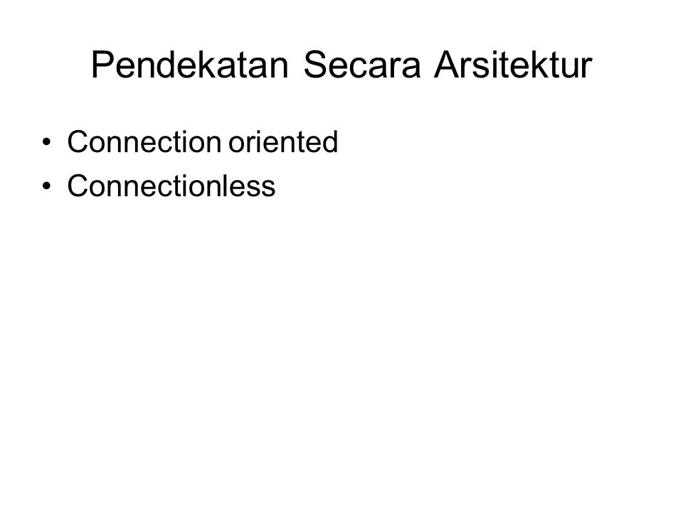 Pendekatan Secara Arsitektur Connection oriented Connectionless