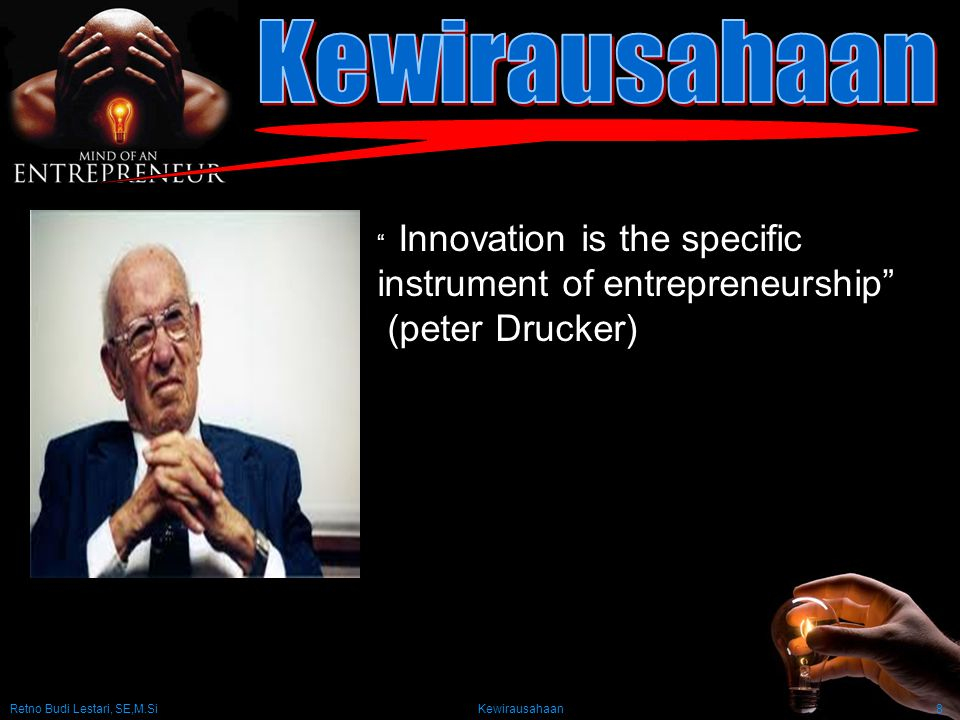 Retno Budi Lestari, SE,M.Si Kewirausahaan8 B Innovation is the specific instrument of entrepreneurship (peter Drucker)