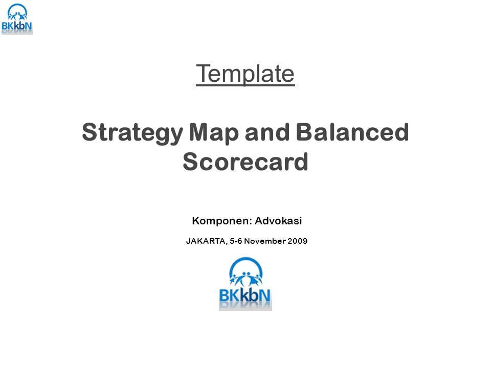 Template Strategy Map and Balanced Scorecard Komponen: Advokasi JAKARTA, 5-6 November 2009