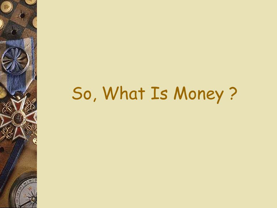 So, What Is Money