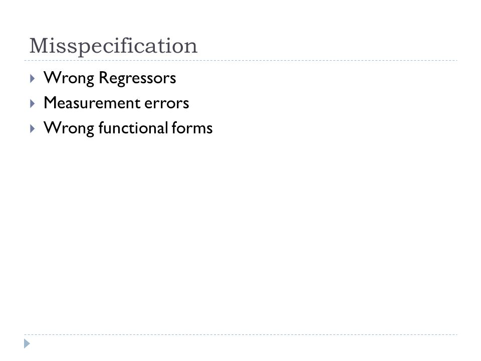 Misspecification  Wrong Regressors  Measurement errors  Wrong functional forms