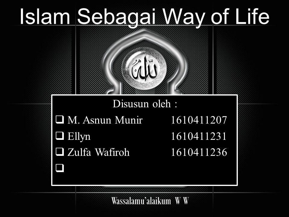 Islam Sebagai Way Of Life Disusun Oleh M Asnun Munir Ellyn Zulfa Wafiroh Disusun Oleh M Asnun Munir Ppt Download