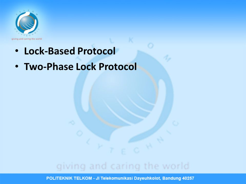• Lock-Based Protocol • Two-Phase Lock Protocol