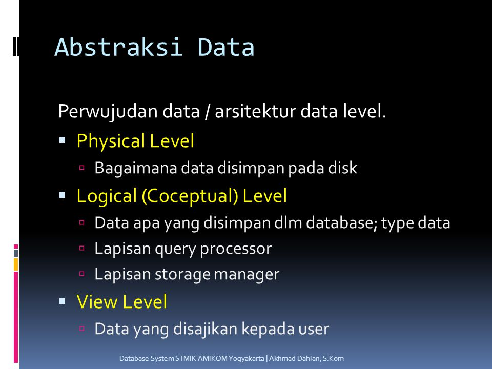 Abstraksi Data Perwujudan data / arsitektur data level.