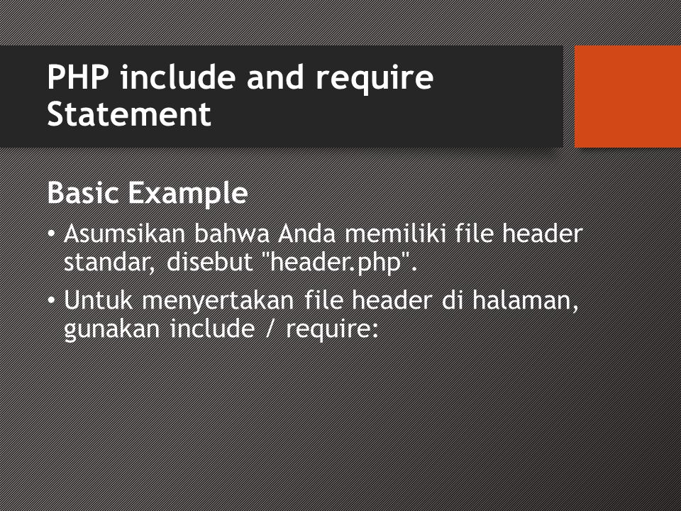 PHP include and require Statement Basic Example • Asumsikan bahwa Anda memiliki file header standar, disebut header.php .