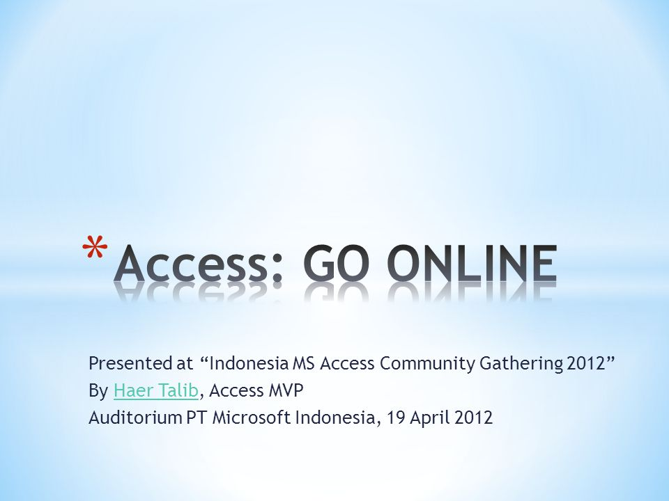 Presented at Indonesia MS Access Community Gathering 2012 By Haer Talib, Access MVPHaer Talib Auditorium PT Microsoft Indonesia, 19 April 2012