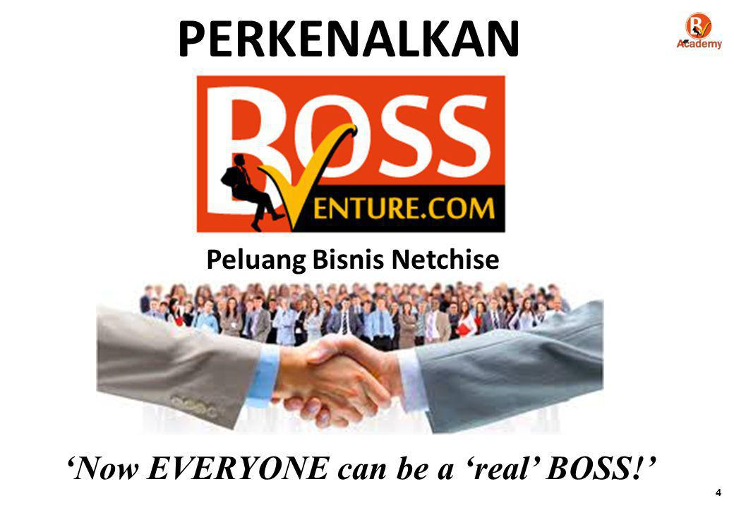 'Now EVERYONE can be a 'real' BOSS!' Peluang Bisnis Netchise PERKENALKAN 4