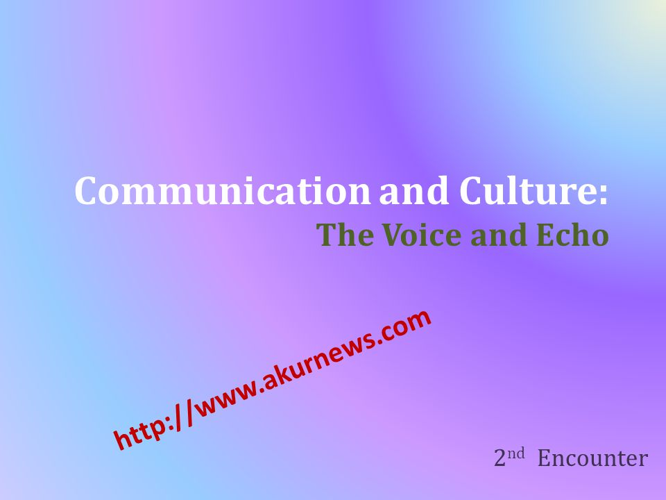 Communication and Culture: The Voice and Echo 2 nd Encounter
