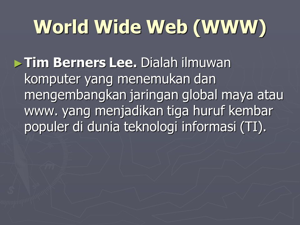 World Wide Web (WWW) ► Tim Berners Lee.