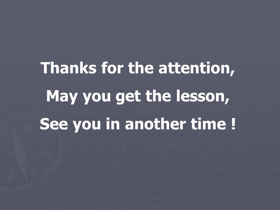 Thanks for the attention, May you get the lesson, See you in another time !