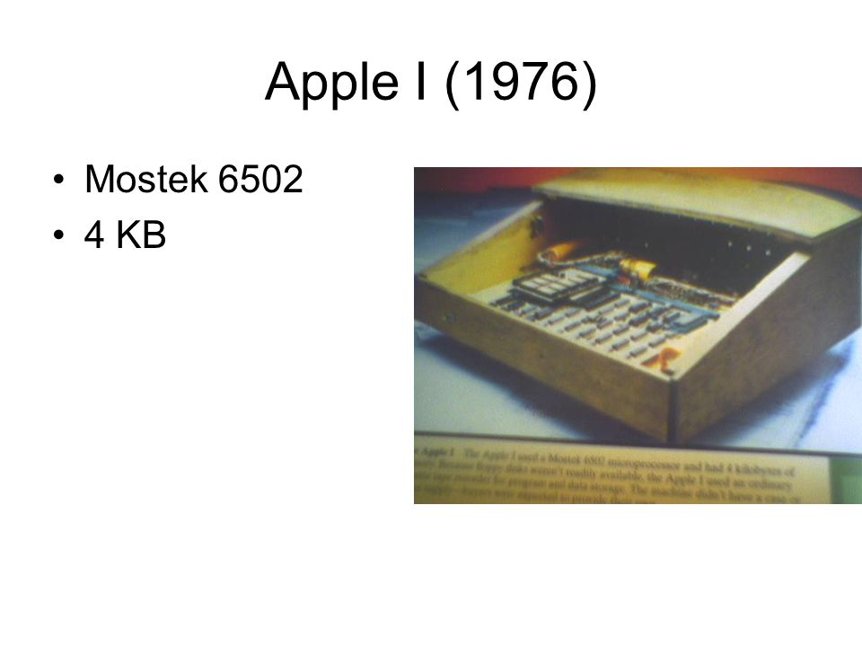 Apple I (1976) •Mostek 6502 •4 KB