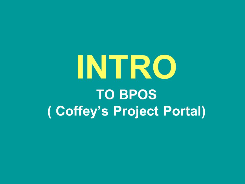 INTRO TO BPOS ( Coffey's Project Portal)
