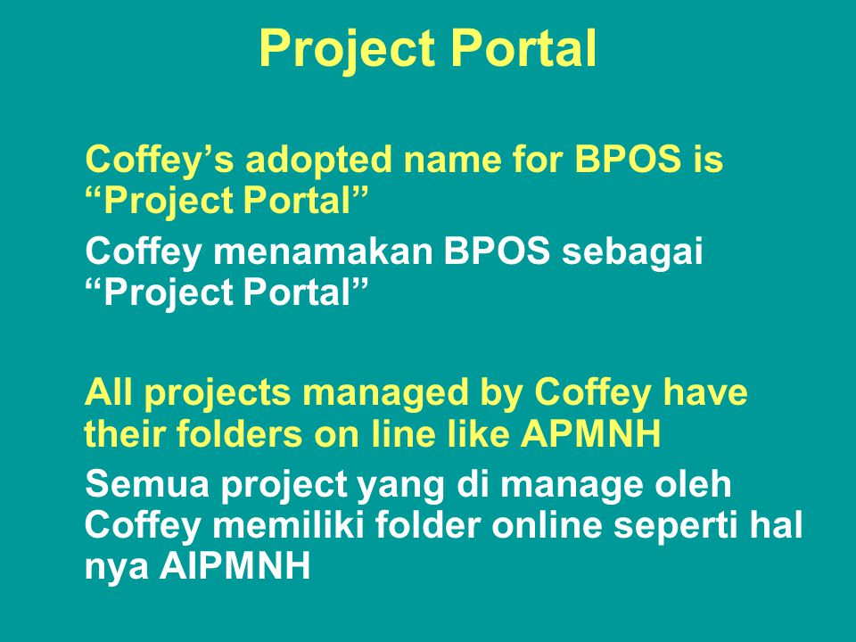 Project Portal Coffey's adopted name for BPOS is Project Portal Coffey menamakan BPOS sebagai Project Portal All projects managed by Coffey have their folders on line like APMNH Semua project yang di manage oleh Coffey memiliki folder online seperti hal nya AIPMNH