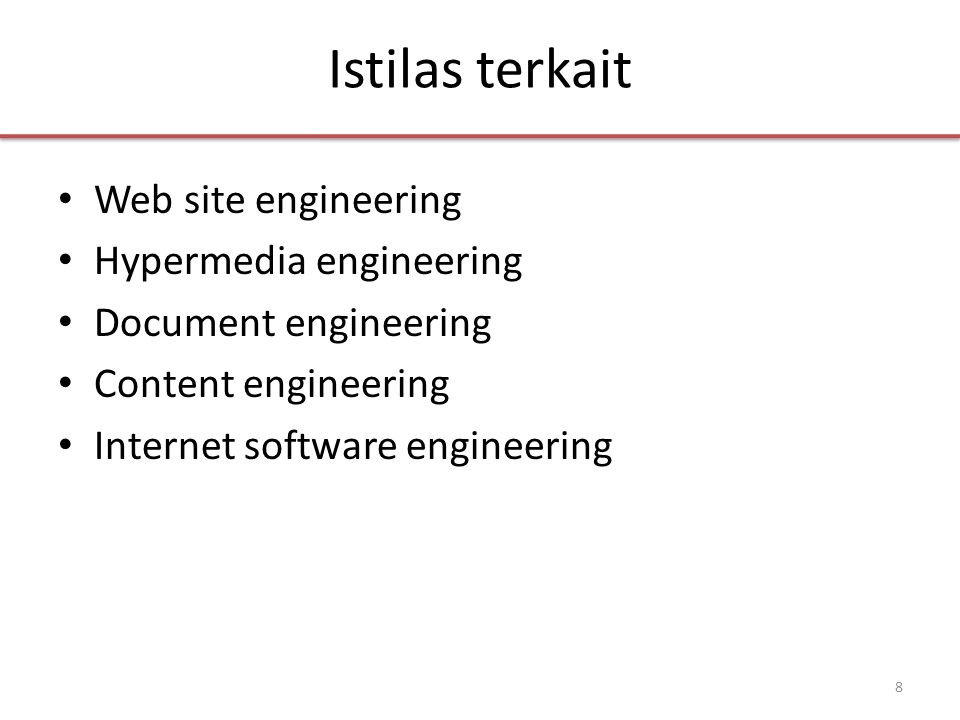 Istilas terkait • Web site engineering • Hypermedia engineering • Document engineering • Content engineering • Internet software engineering 8