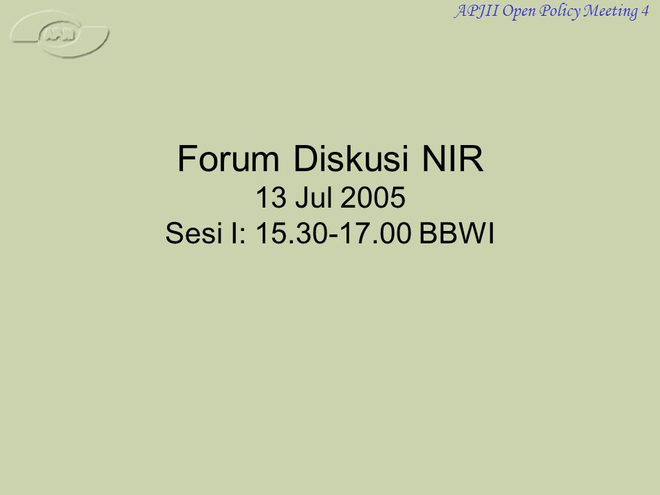 APJII Open Policy Meeting 4 Forum Diskusi NIR 13 Jul 2005 Sesi I: 15.30-17.00 BBWI