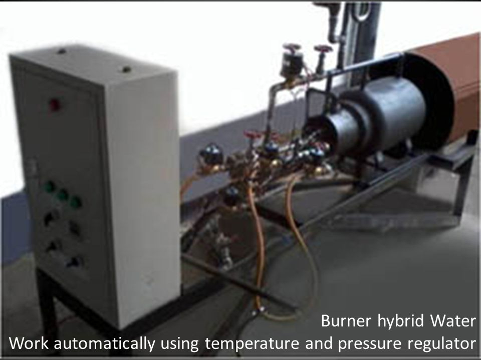 Burner hybrid Water Work automatically using temperature and pressure regulator