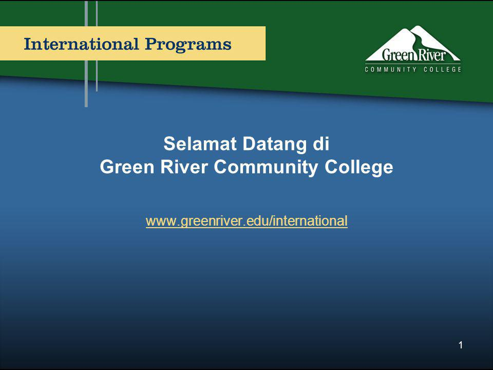 Selamat Datang di Green River Community College www.greenriver.edu/international 1