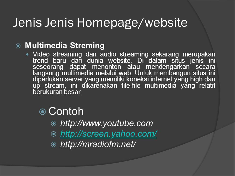 Jenis Jenis Homepage/website  Multimedia Streming  Video streaming dan audio streaming sekarang merupakan trend baru dari dunia website.