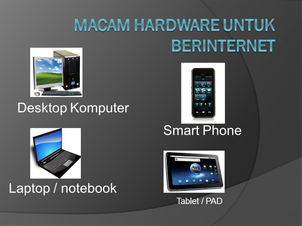 Tablet / PAD Laptop / notebook Smart Phone Desktop Komputer