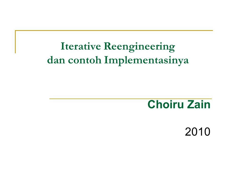 Iterative Reengineering dan contoh Implementasinya Choiru Zain 2010