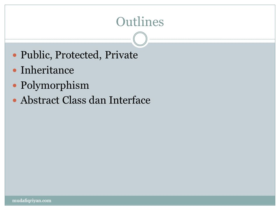 Outlines  Public, Protected, Private  Inheritance  Polymorphism  Abstract Class dan Interface mudafiqriyan.com