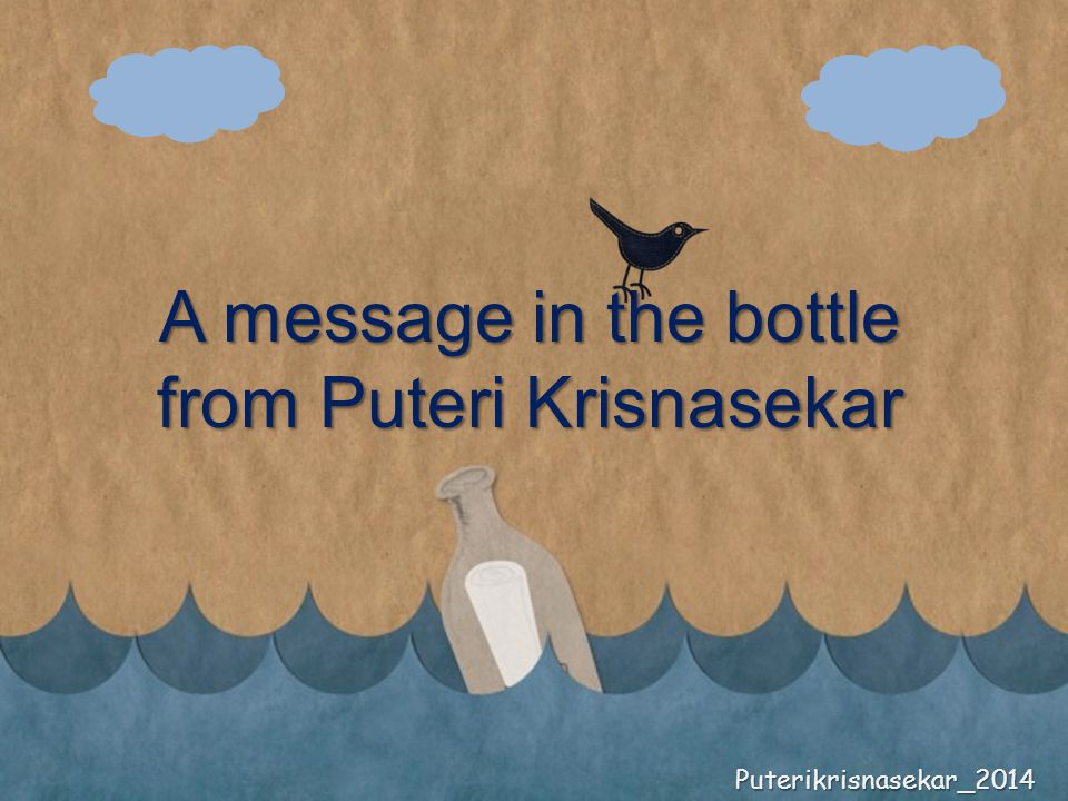 A message in the bottle from Puteri Krisnasekar Puterikrisnasekar_2014