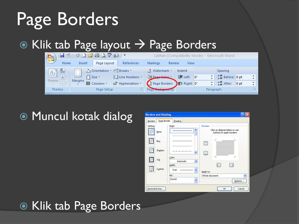 Page Borders  Klik tab Page layout  Page Borders  Muncul kotak dialog  Klik tab Page Borders