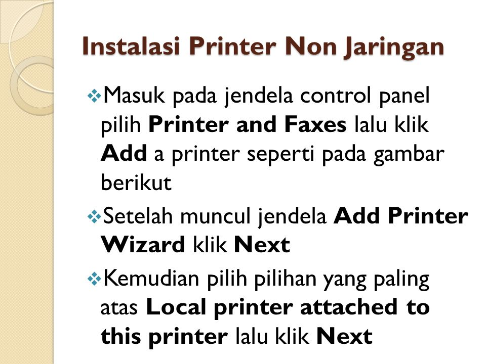 Instalasi Printer Non Jaringan  Masuk pada jendela control panel pilih Printer and Faxes lalu klik Add a printer seperti pada gambar berikut  Setelah muncul jendela Add Printer Wizard klik Next  Kemudian pilih pilihan yang paling atas Local printer attached to this printer lalu klik Next